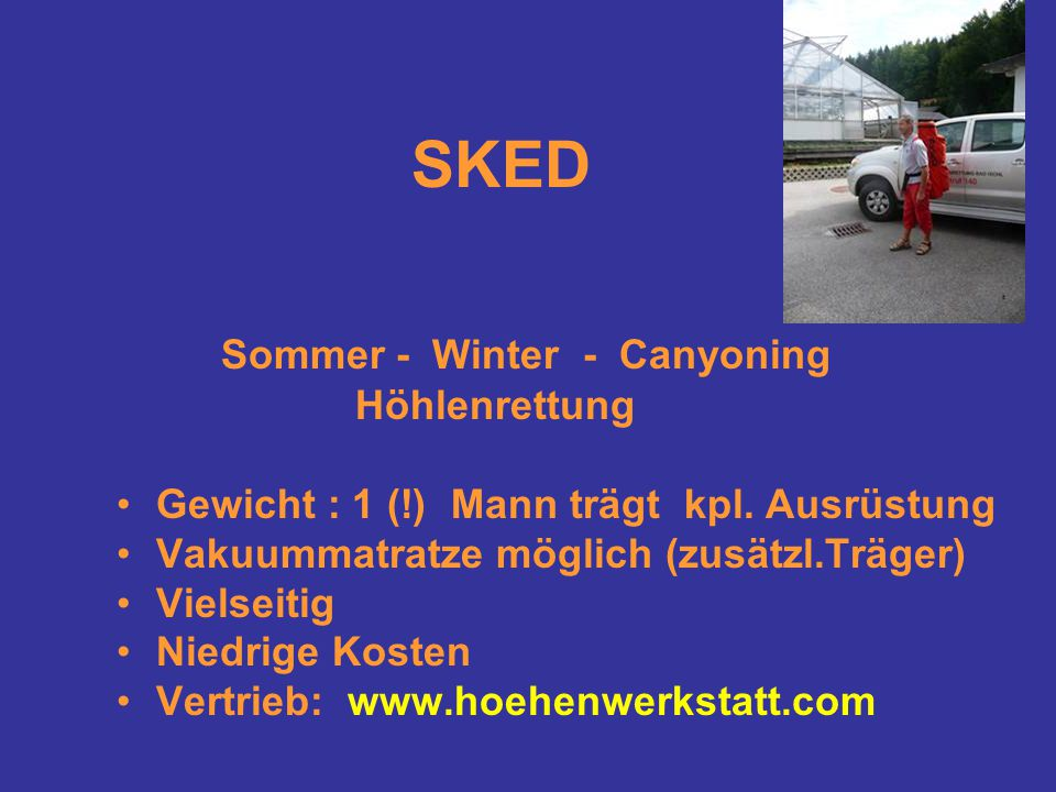 SKED Sommer - Winter - Canyoning Höhlenrettung Gewicht : 1 (!) Mann trägt kpl. Ausrüstung Vakuummatratze möglich (zusätzl.Träger) Vielseitig Niedrige