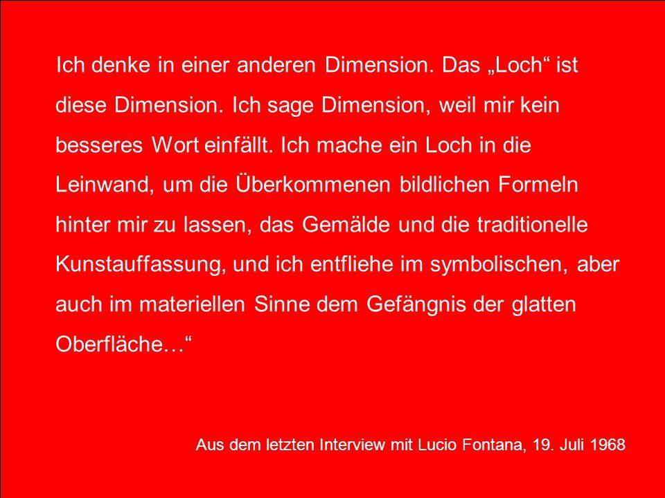 Ich denke in einer anderen Dimension. Das Loch ist diese Dimension. Ich sage Dimension, weil mir kein besseres Wort einfällt. Ich mache ein Loch in di