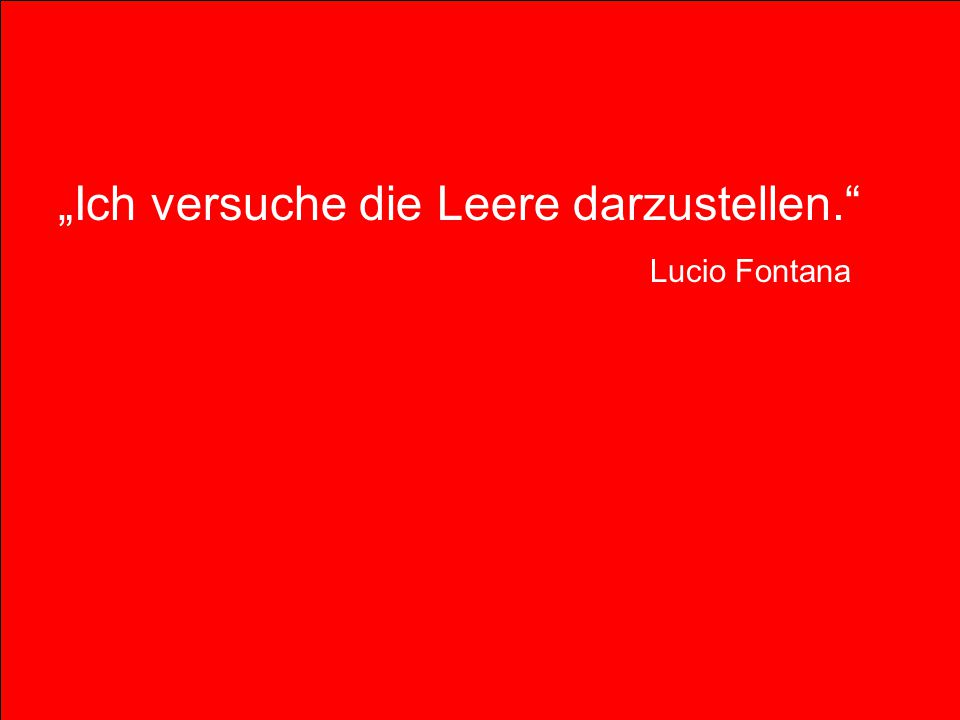 Ich versuche die Leere darzustellen. Lucio Fontana