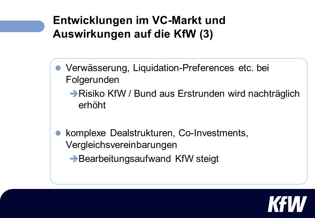 Entwicklungen im VC-Markt und Auswirkungen auf die KfW (3) Verwässerung, Liquidation-Preferences etc. bei Folgerunden Risiko KfW / Bund aus Erstrunden