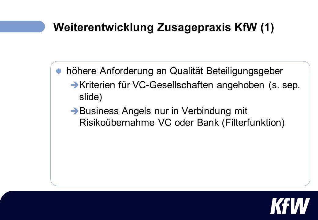 Weiterentwicklung Zusagepraxis KfW (1) höhere Anforderung an Qualität Beteiligungsgeber Kriterien für VC-Gesellschaften angehoben (s. sep. slide) Busi