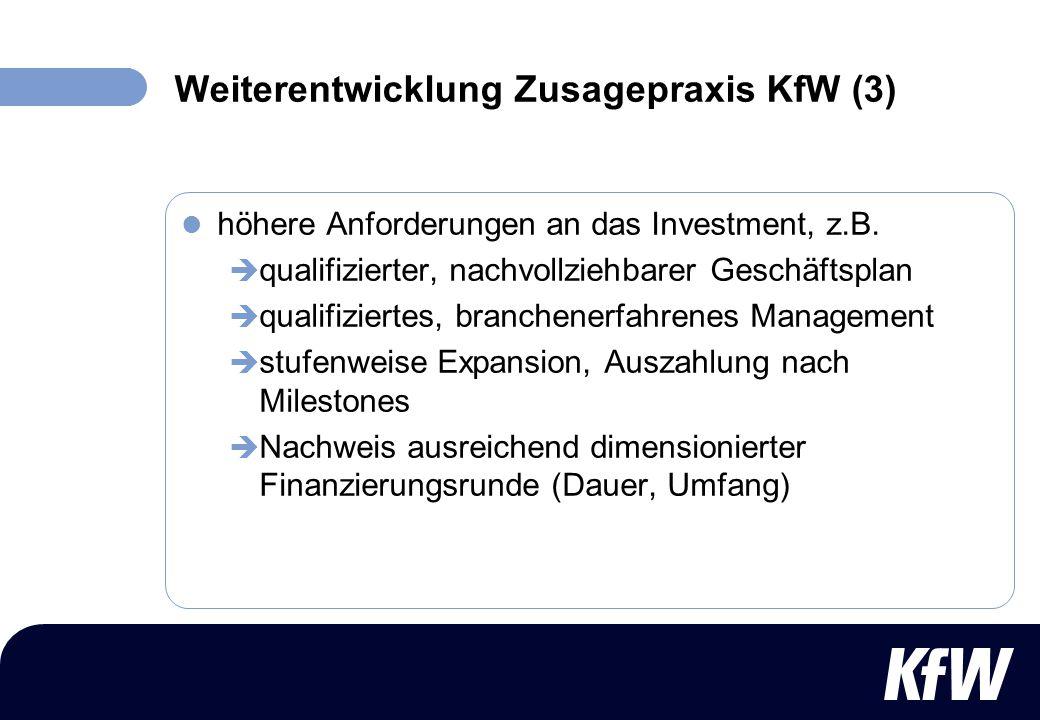 Weiterentwicklung Zusagepraxis KfW (3) höhere Anforderungen an das Investment, z.B. qualifizierter, nachvollziehbarer Geschäftsplan qualifiziertes, br