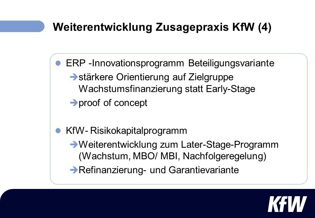 Weiterentwicklung Zusagepraxis KfW (4) ERP -Innovationsprogramm Beteiligungsvariante stärkere Orientierung auf Zielgruppe Wachstumsfinanzierung statt