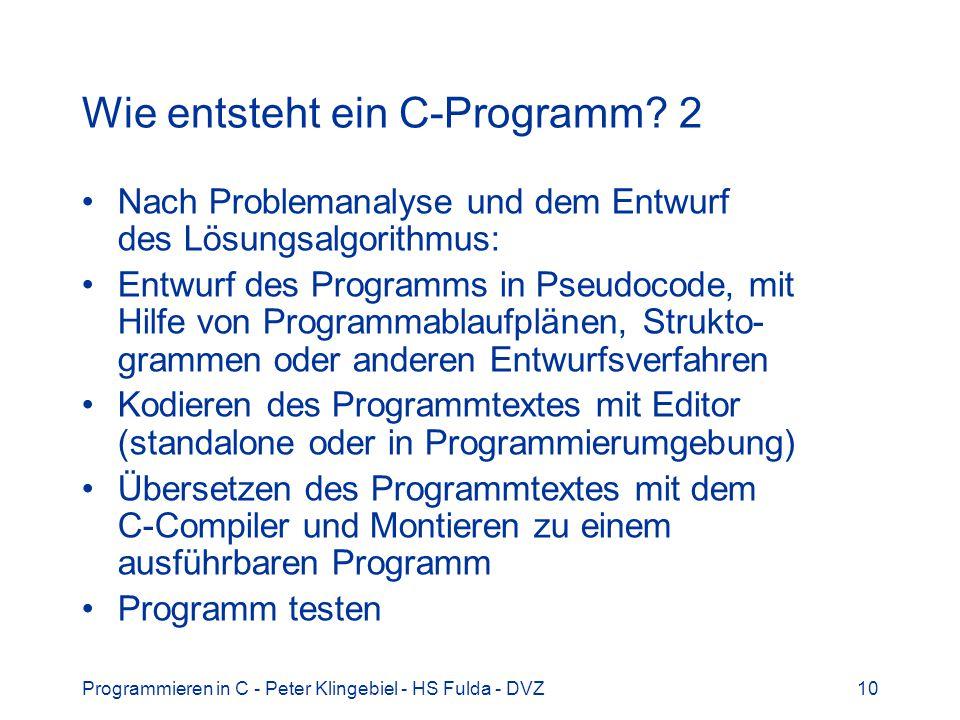 Programmieren in C - Peter Klingebiel - HS Fulda - DVZ10 Wie entsteht ein C-Programm? 2 Nach Problemanalyse und dem Entwurf des Lösungsalgorithmus: En