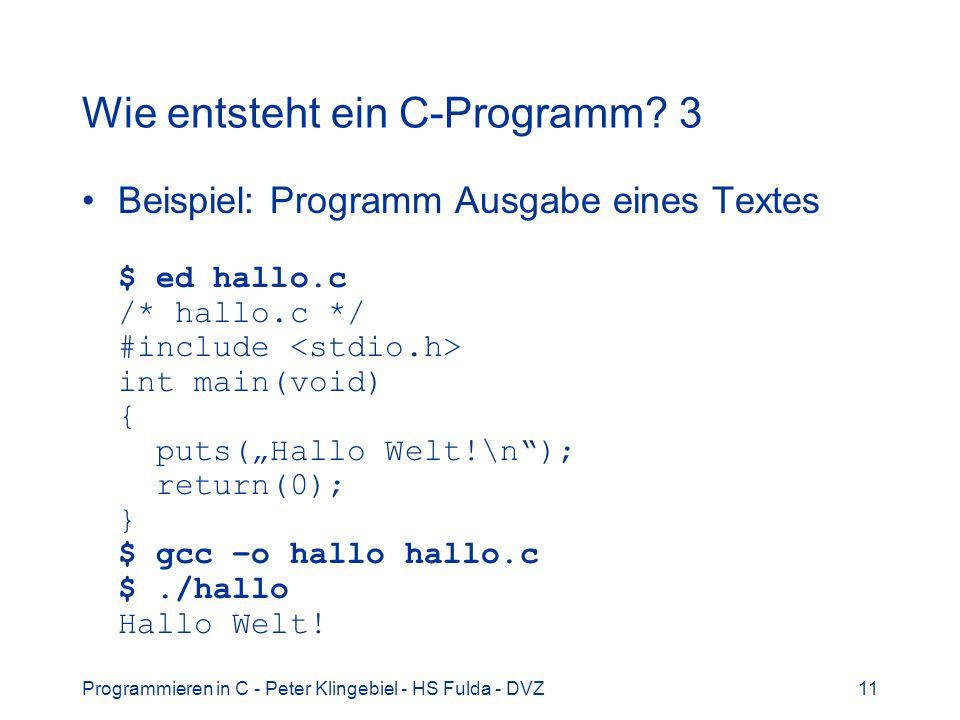 Programmieren in C - Peter Klingebiel - HS Fulda - DVZ11 Wie entsteht ein C-Programm? 3 Beispiel: Programm Ausgabe eines Textes $ ed hallo.c /* hallo.
