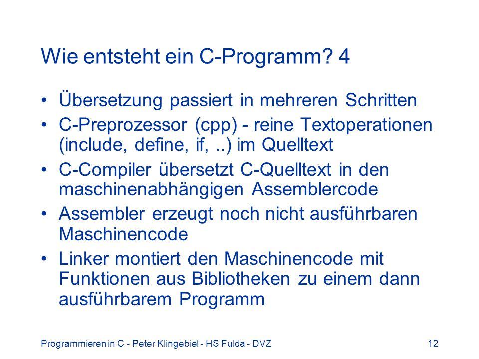 Programmieren in C - Peter Klingebiel - HS Fulda - DVZ12 Wie entsteht ein C-Programm? 4 Übersetzung passiert in mehreren Schritten C-Preprozessor (cpp