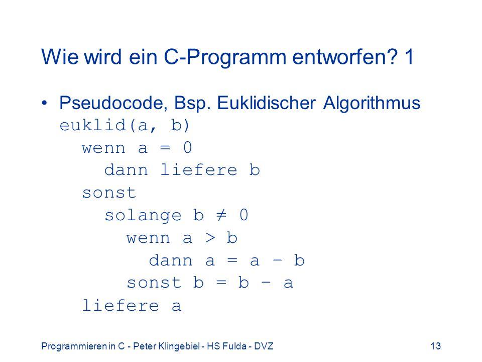 Programmieren in C - Peter Klingebiel - HS Fulda - DVZ13 Wie wird ein C-Programm entworfen? 1 Pseudocode, Bsp. Euklidischer Algorithmus euklid(a, b) w