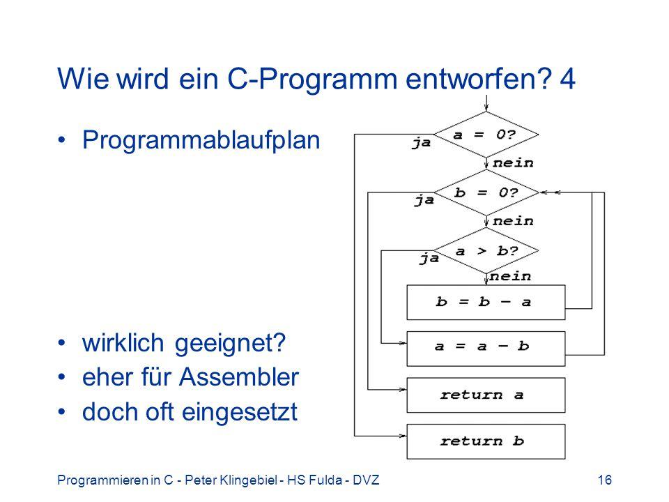 Programmieren in C - Peter Klingebiel - HS Fulda - DVZ16 Wie wird ein C-Programm entworfen? 4 Programmablaufplan wirklich geeignet? eher für Assembler