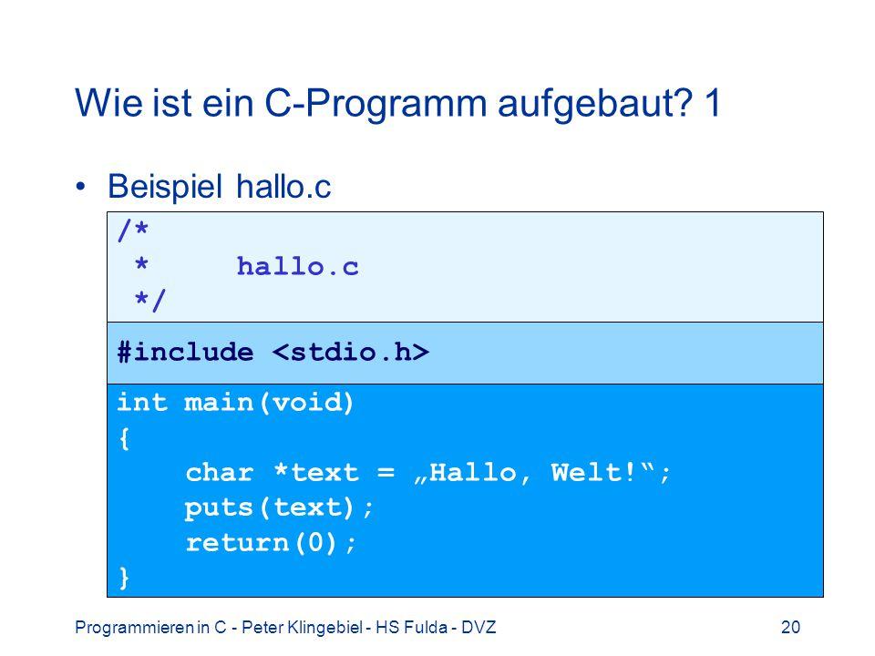 Programmieren in C - Peter Klingebiel - HS Fulda - DVZ20 Wie ist ein C-Programm aufgebaut? 1 Beispiel hallo.c /* * hallo.c */ #include int main(void)