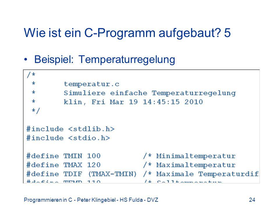 Programmieren in C - Peter Klingebiel - HS Fulda - DVZ24 Wie ist ein C-Programm aufgebaut? 5 Beispiel: Temperaturregelung