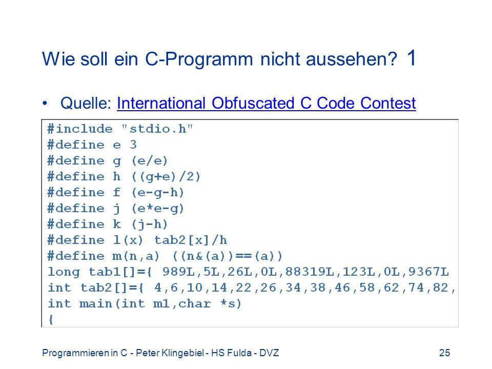 Programmieren in C - Peter Klingebiel - HS Fulda - DVZ25 Wie soll ein C-Programm nicht aussehen? 1 Quelle: International Obfuscated C Code ContestInte