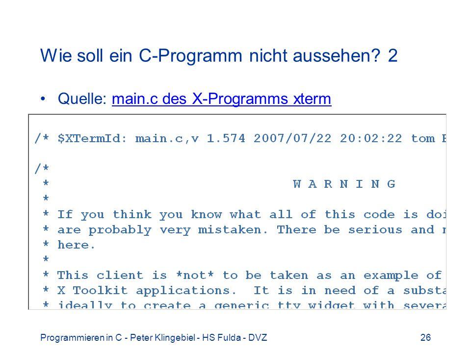 Programmieren in C - Peter Klingebiel - HS Fulda - DVZ26 Wie soll ein C-Programm nicht aussehen? 2 Quelle: main.c des X-Programms xtermmain.c des X-Pr