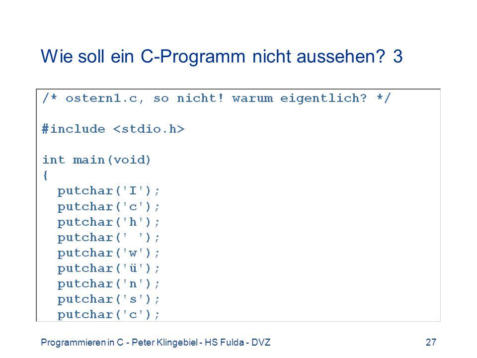 Programmieren in C - Peter Klingebiel - HS Fulda - DVZ27 Wie soll ein C-Programm nicht aussehen? 3
