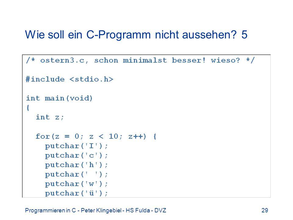 Programmieren in C - Peter Klingebiel - HS Fulda - DVZ29 Wie soll ein C-Programm nicht aussehen? 5