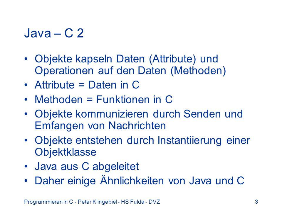 Programmieren in C - Peter Klingebiel - HS Fulda - DVZ3 Java – C 2 Objekte kapseln Daten (Attribute) und Operationen auf den Daten (Methoden) Attribut