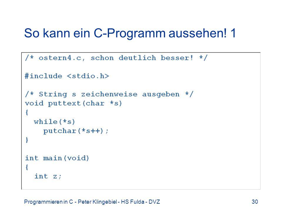 Programmieren in C - Peter Klingebiel - HS Fulda - DVZ30 So kann ein C-Programm aussehen! 1
