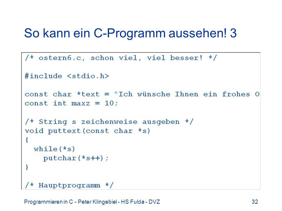 Programmieren in C - Peter Klingebiel - HS Fulda - DVZ32 So kann ein C-Programm aussehen! 3