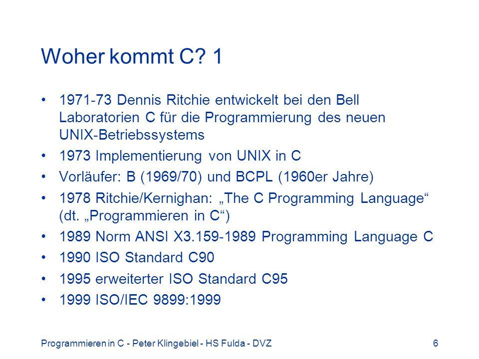 Programmieren in C - Peter Klingebiel - HS Fulda - DVZ6 Woher kommt C? 1 1971-73 Dennis Ritchie entwickelt bei den Bell Laboratorien C für die Program