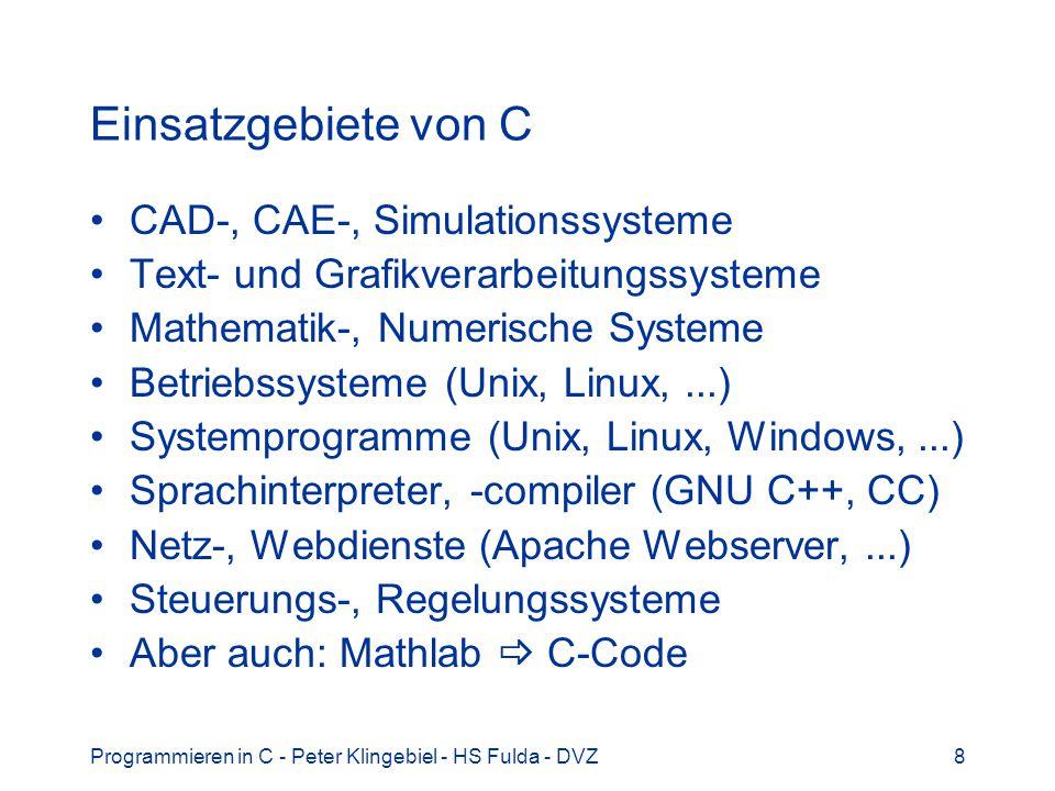 Programmieren in C - Peter Klingebiel - HS Fulda - DVZ8 Einsatzgebiete von C CAD-, CAE-, Simulationssysteme Text- und Grafikverarbeitungssysteme Mathe
