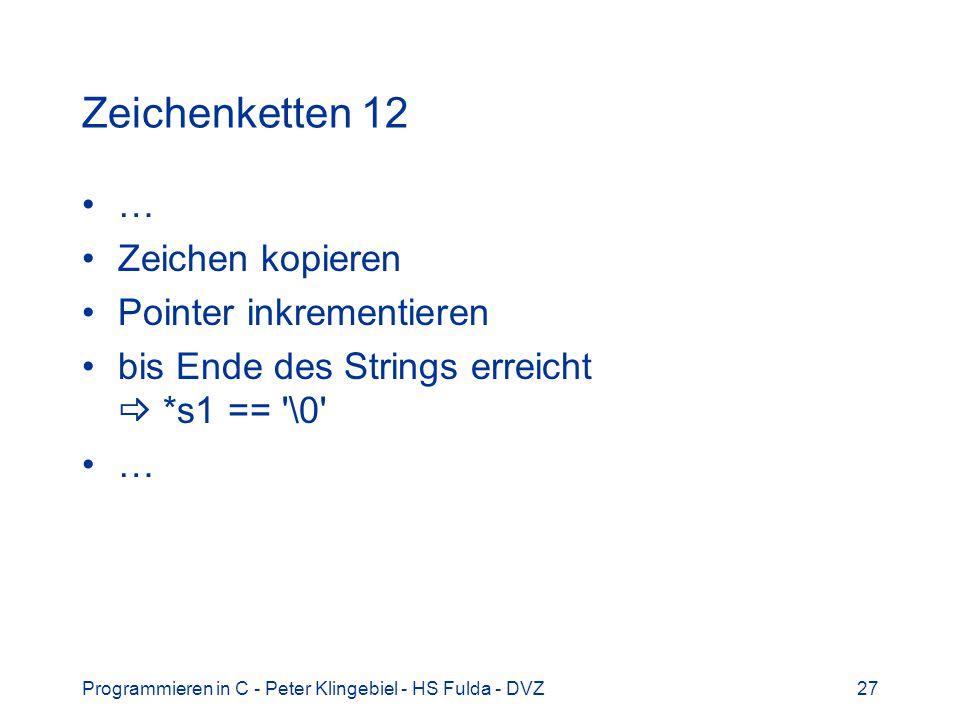 Programmieren in C - Peter Klingebiel - HS Fulda - DVZ27 Zeichenketten 12 … Zeichen kopieren Pointer inkrementieren bis Ende des Strings erreicht *s1