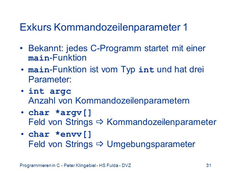 Programmieren in C - Peter Klingebiel - HS Fulda - DVZ31 Exkurs Kommandozeilenparameter 1 Bekannt: jedes C-Programm startet mit einer main -Funktion m