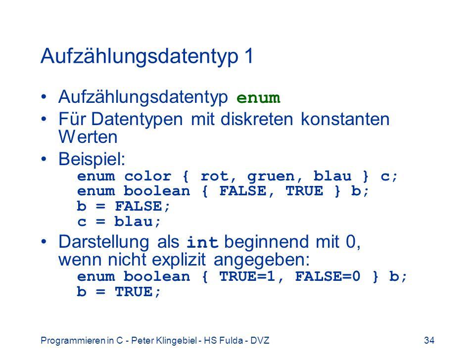 Programmieren in C - Peter Klingebiel - HS Fulda - DVZ34 Aufzählungsdatentyp 1 Aufzählungsdatentyp enum Für Datentypen mit diskreten konstanten Werten