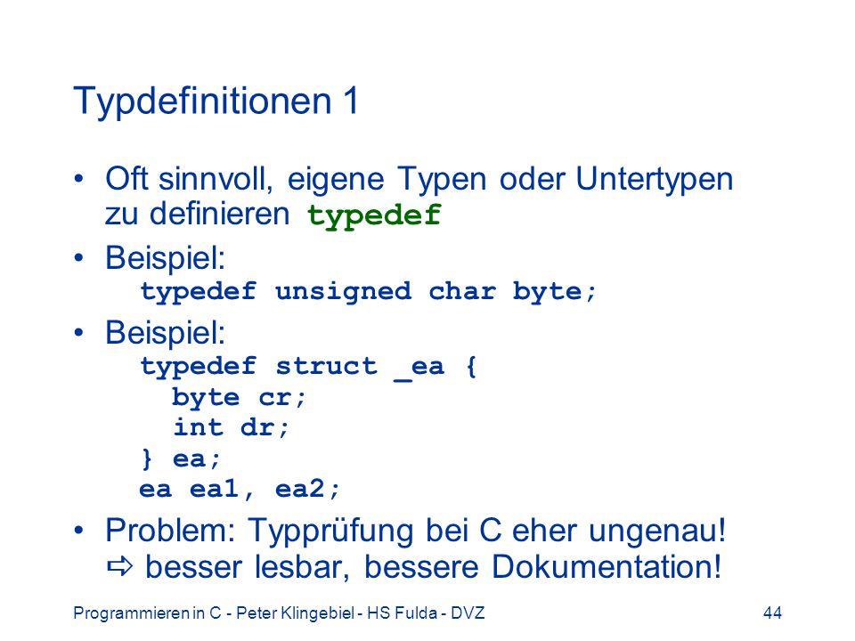 Programmieren in C - Peter Klingebiel - HS Fulda - DVZ44 Typdefinitionen 1 Oft sinnvoll, eigene Typen oder Untertypen zu definieren typedef Beispiel: