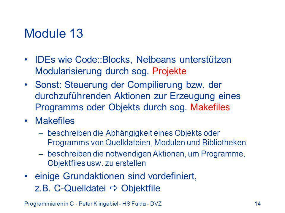 Programmieren in C - Peter Klingebiel - HS Fulda - DVZ14 Module 13 IDEs wie Code::Blocks, Netbeans unterstützen Modularisierung durch sog.
