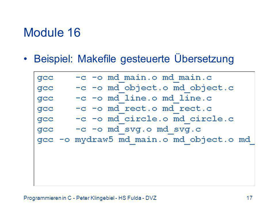 Programmieren in C - Peter Klingebiel - HS Fulda - DVZ17 Module 16 Beispiel: Makefile gesteuerte Übersetzung