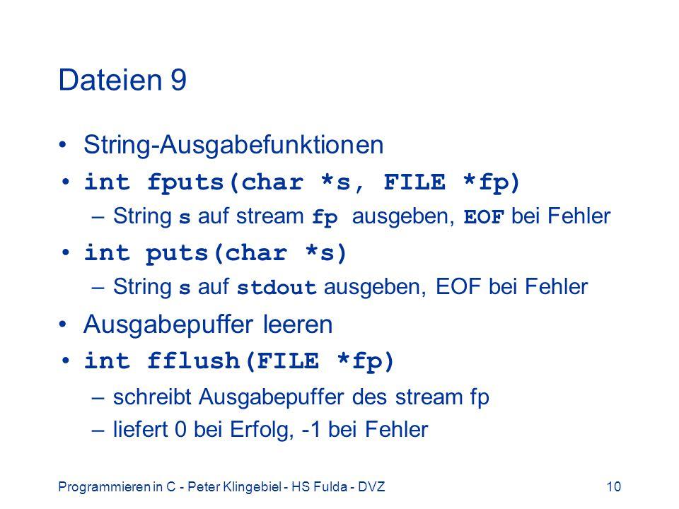 Programmieren in C - Peter Klingebiel - HS Fulda - DVZ10 Dateien 9 String-Ausgabefunktionen int fputs(char *s, FILE *fp) –String s auf stream fp ausge