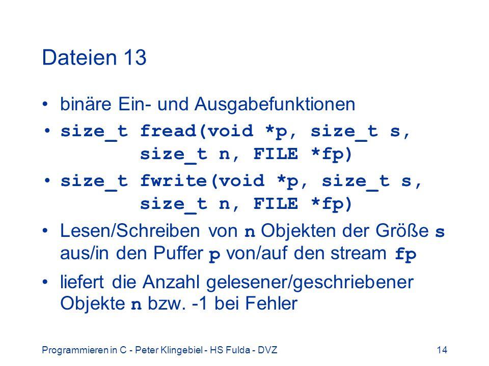 Programmieren in C - Peter Klingebiel - HS Fulda - DVZ14 Dateien 13 binäre Ein- und Ausgabefunktionen size_t fread(void *p, size_t s, size_t n, FILE *