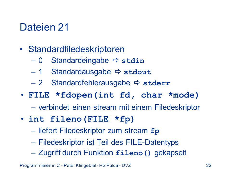 Programmieren in C - Peter Klingebiel - HS Fulda - DVZ22 Dateien 21 Standardfiledeskriptoren –0 Standardeingabe stdin –1 Standardausgabe stdout –2 Sta