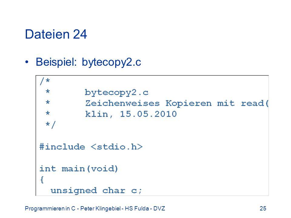 Programmieren in C - Peter Klingebiel - HS Fulda - DVZ25 Dateien 24 Beispiel: bytecopy2.c
