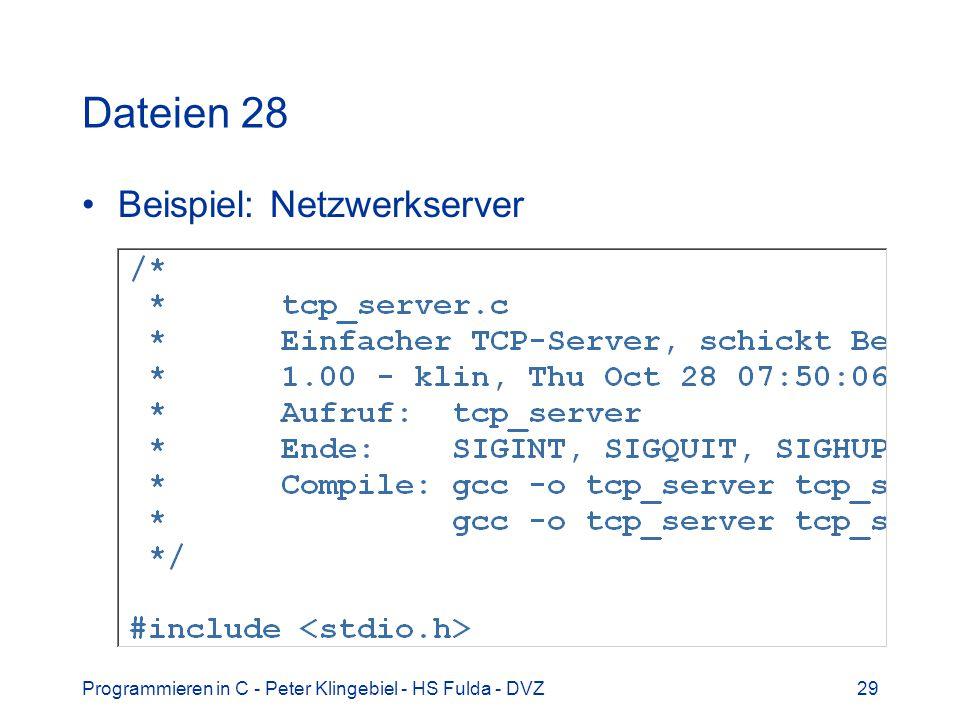 Programmieren in C - Peter Klingebiel - HS Fulda - DVZ29 Dateien 28 Beispiel: Netzwerkserver
