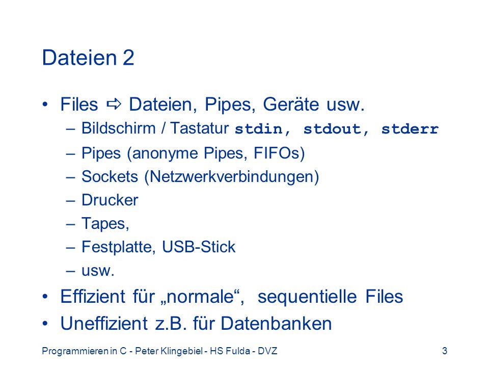 Programmieren in C - Peter Klingebiel - HS Fulda - DVZ3 Dateien 2 Files Dateien, Pipes, Geräte usw. –Bildschirm / Tastatur stdin, stdout, stderr –Pipe