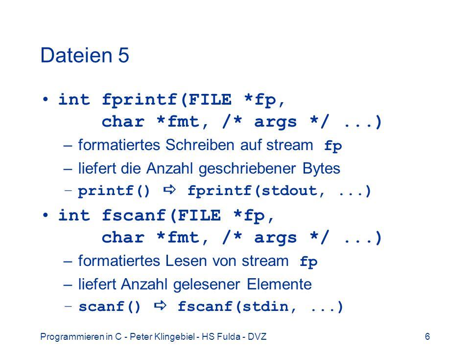 Programmieren in C - Peter Klingebiel - HS Fulda - DVZ6 Dateien 5 int fprintf(FILE *fp, char *fmt, /* args */...) –formatiertes Schreiben auf stream f