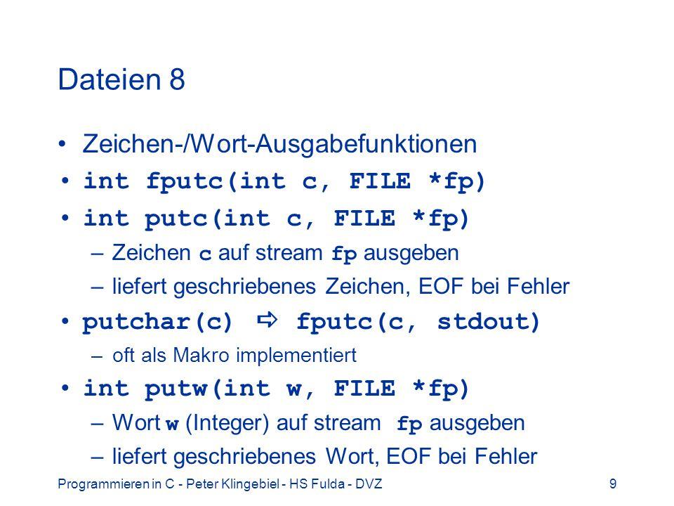 Programmieren in C - Peter Klingebiel - HS Fulda - DVZ9 Dateien 8 Zeichen-/Wort-Ausgabefunktionen int fputc(int c, FILE *fp) int putc(int c, FILE *fp)