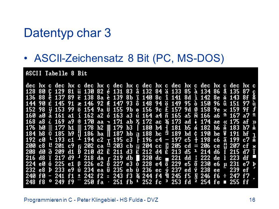 Programmieren in C - Peter Klingebiel - HS Fulda - DVZ16 Datentyp char 3 ASCII-Zeichensatz 8 Bit (PC, MS-DOS)
