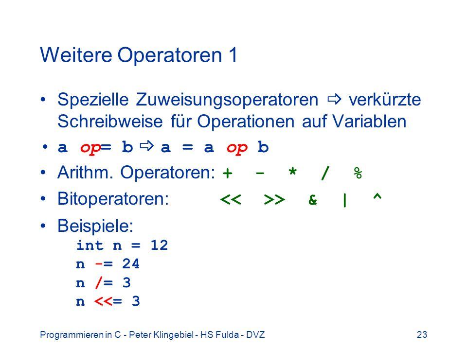 Programmieren in C - Peter Klingebiel - HS Fulda - DVZ23 Weitere Operatoren 1 Spezielle Zuweisungsoperatoren verkürzte Schreibweise für Operationen auf Variablen a op= b a = a op b Arithm.