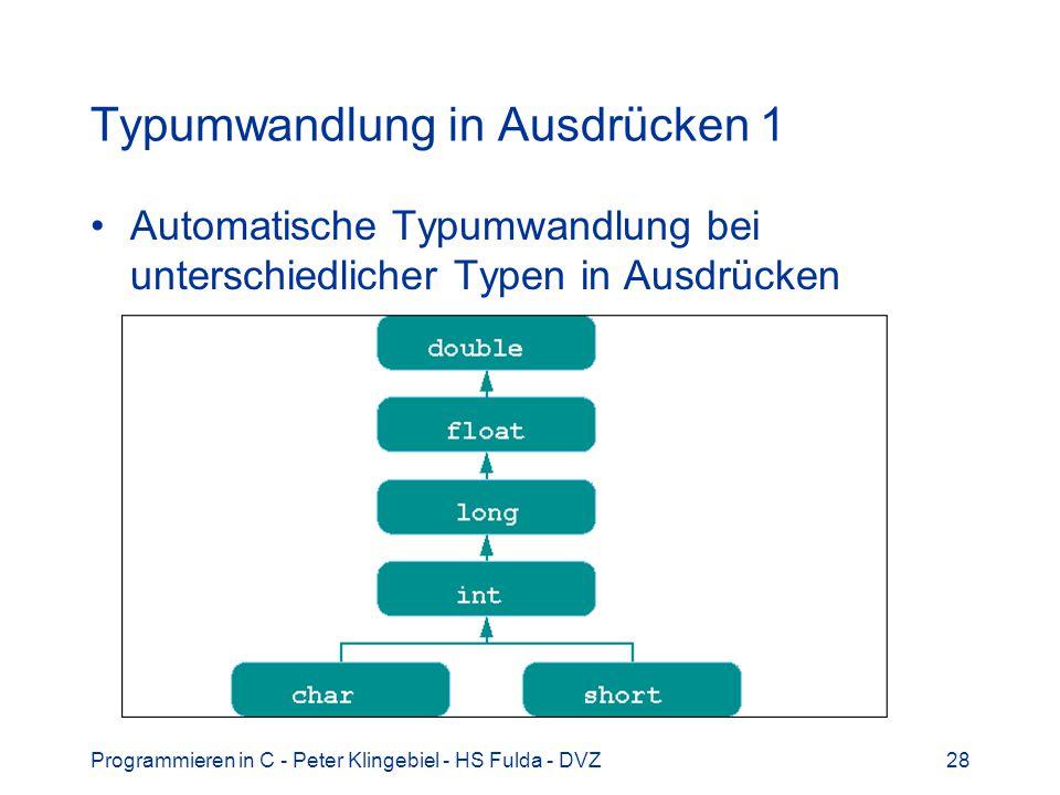 Programmieren in C - Peter Klingebiel - HS Fulda - DVZ28 Typumwandlung in Ausdrücken 1 Automatische Typumwandlung bei unterschiedlicher Typen in Ausdrücken