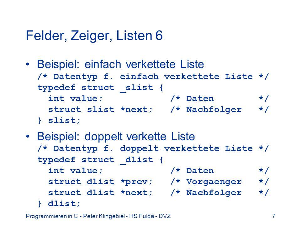Programmieren in C - Peter Klingebiel - HS Fulda - DVZ18 Datum und Zeit 4 struct tm *localtime(time_t *t) besetzt aus der Systemzeit in t die Elemente im struct tm und liefert einen Zeiger darauf Beispiel: time_t tt; /* Zeit seit 1.1.1970 */ struct tm *tl; /* Datum-/Zeit-Struct */ int d, m, y; /* Tag, Monat, Jahr */ tt = time(NULL); /* akt.
