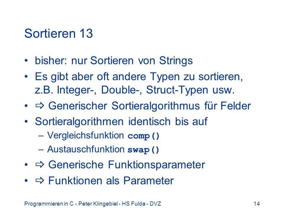 Programmieren in C - Peter Klingebiel - HS Fulda - DVZ14 Sortieren 13 bisher: nur Sortieren von Strings Es gibt aber oft andere Typen zu sortieren, z.