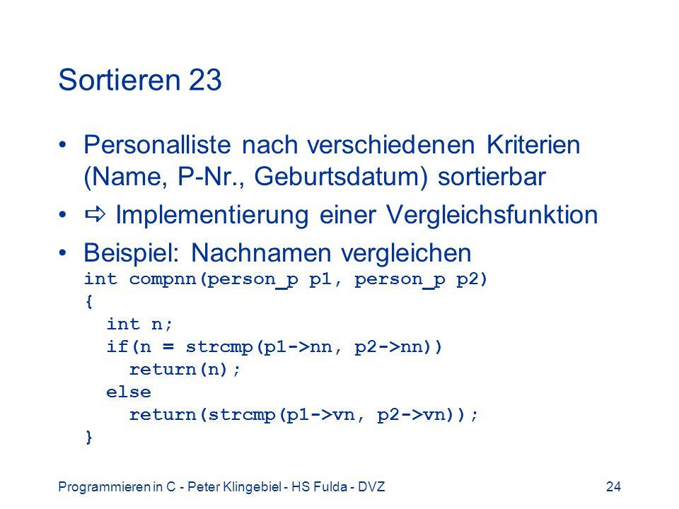 Programmieren in C - Peter Klingebiel - HS Fulda - DVZ24 Sortieren 23 Personalliste nach verschiedenen Kriterien (Name, P-Nr., Geburtsdatum) sortierba