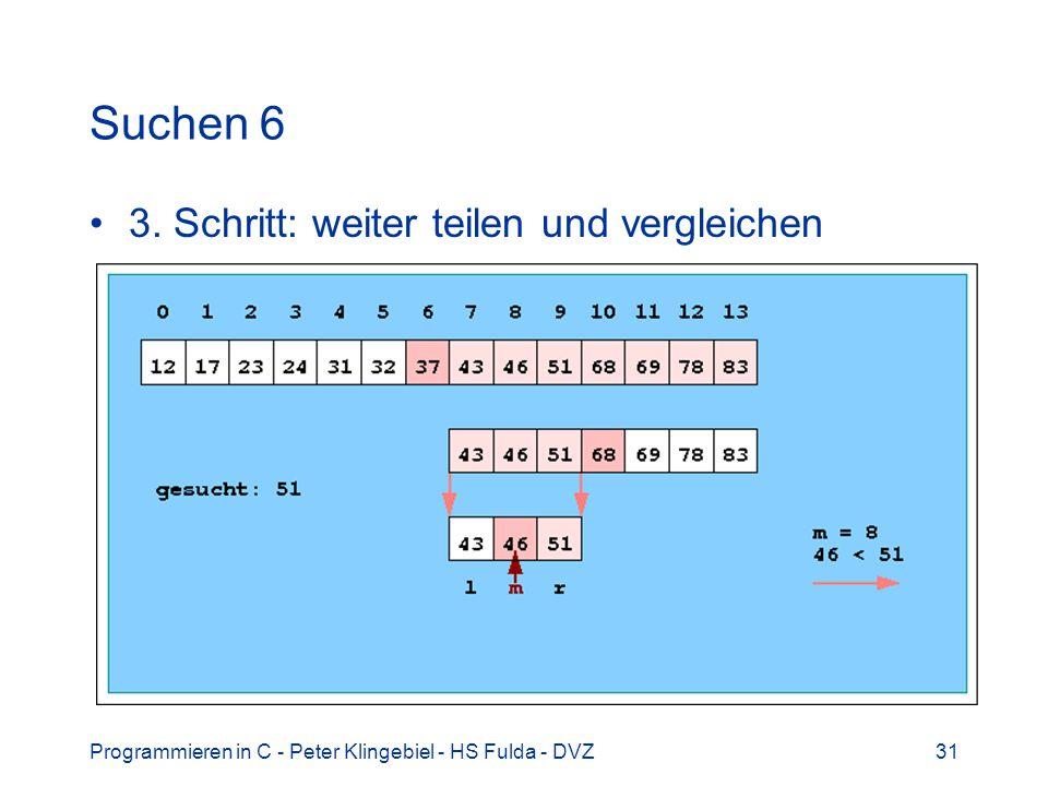 Programmieren in C - Peter Klingebiel - HS Fulda - DVZ31 Suchen 6 3. Schritt: weiter teilen und vergleichen