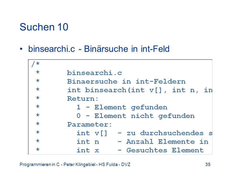 Programmieren in C - Peter Klingebiel - HS Fulda - DVZ35 Suchen 10 binsearchi.c - Binärsuche in int-Feld