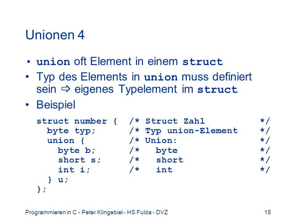 Programmieren in C - Peter Klingebiel - HS Fulda - DVZ15 Unionen 4 union oft Element in einem struct Typ des Elements in union muss definiert sein eig
