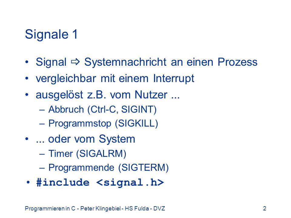 Programmieren in C - Peter Klingebiel - HS Fulda - DVZ2 Signale 1 Signal Systemnachricht an einen Prozess vergleichbar mit einem Interrupt ausgelöst z