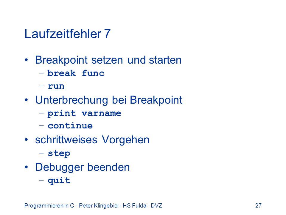 Programmieren in C - Peter Klingebiel - HS Fulda - DVZ27 Laufzeitfehler 7 Breakpoint setzen und starten –break func –run Unterbrechung bei Breakpoint