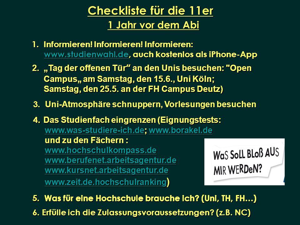 Checkliste für die 11er 1. Informieren! Informieren! Informieren: 1. Informieren! Informieren! Informieren: www.studienwahl.de, auch kostenlos als iPh