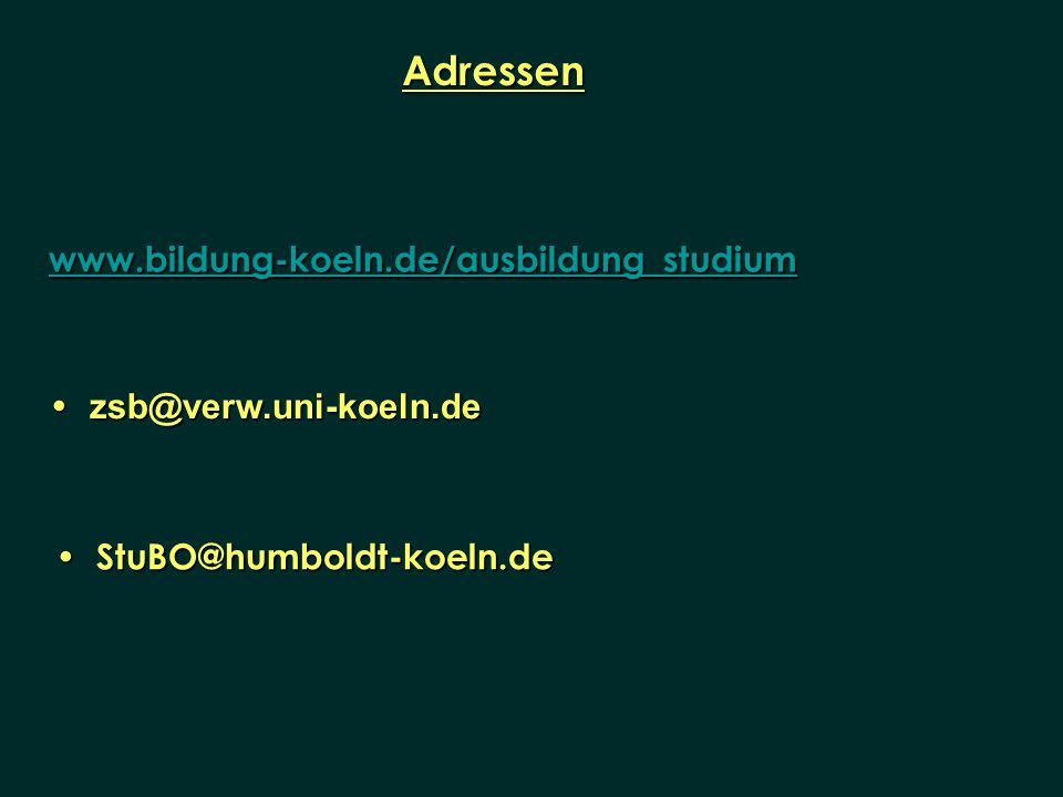 www.bildung-koeln.de/ausbildung_studium Adressen StuBO@humboldt-koeln.de StuBO@humboldt-koeln.de zsb@verw.uni-koeln.de zsb@verw.uni-koeln.de